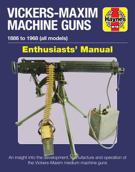 Vickers-Maxim Machine Guns 1886 to 1968 Haynes Enthusiasts' Manual (9781785215636)