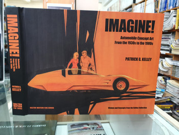 Imagine - Automobile Concept Art from the 1930s to the 1980s (Patrick G. Kelly, Limited Signed Edition)