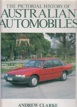 The Pictorial History of Australian Automobiles (Andrew Clarke) (9780861245246)