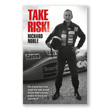 TAKE RISK! The Amazing Story Of The People Who Made Richard Noble's Extreme Projects Possible On Land, At Sea And In The Air (9781910505519)