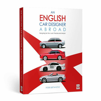 An English Car Designer Abroad - Designing for GM, Audi, Porsche and Mazda (Peter Birtwhistle) (9781787114708)
