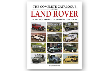 The Complete Catalogue Of The Land Rover - Production Variants from Series 1 to Defender (James Taylor) (9781906133856)