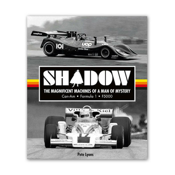 Shadow The Magnificent Machines Of A Man Of Mystery - Can-Am, Formula 1, F5000 (Pete Lyons) (9781910505496)