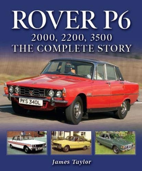 Rover P6 - 2000, 2200, 3500: The Complete Story (James Taylor) (9781785007217)