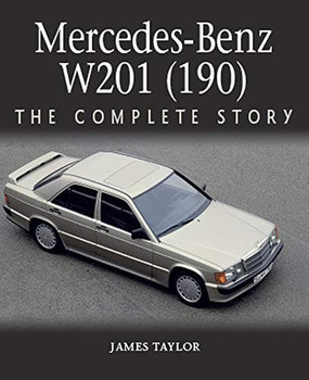 Mercedes-Benz W201 (190) - The Complete Story (James Taylor) (9781785007330)