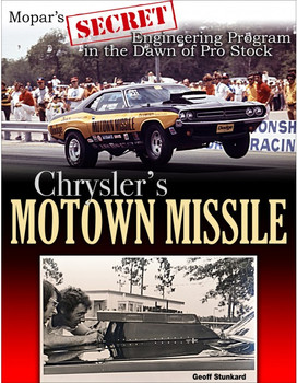 Chrysler's Motown Missile: Mopar's Secret Engineering Program at the Dawn of Pro Stock (9781613254752)