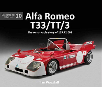 Alfa Romeo T33/TT/3 - The remarkable story of 115.72.002 -Exceptional Cars Series 10 (9781907085345)