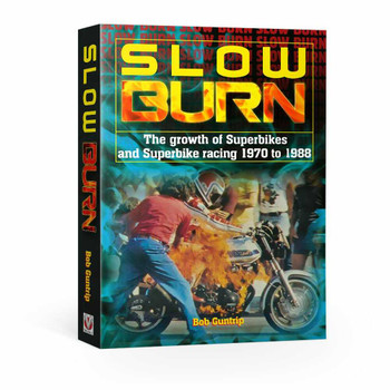 Slow Burn - The growth of Superbikes & Superbike racing 1970 to 1988 (Bob Guntrip) (9781787113169)