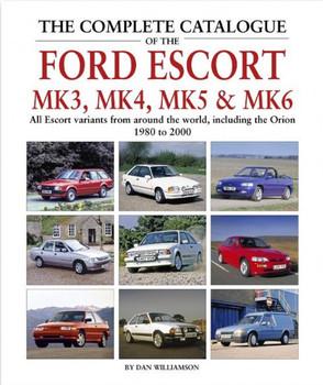 Complete Catalogue Of The Ford Escort Mk3, Mk4, Mk5 & Mk6 (Dan Williamson) (9781906133887)