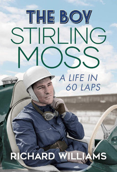 The Boy - Stirling Moss, A Life in 60 Laps (Richard Williams) (9781471198458)