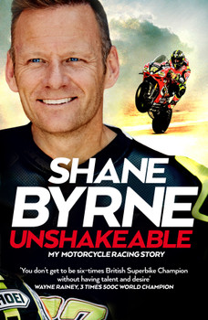 Shane Byrne - Unshakeable, My Motorcycle Racing Story (Signed) (9781529034325)