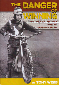 The Danger of Winning - The Life and Speedway Times of Graham Warren (Signed by Tony Webb) (97806468266134)