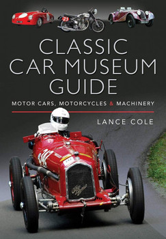 Classic Car Museum Guide - Motor Cars, Motorcycles and Machinery (Lance Cole) (9781526735874)