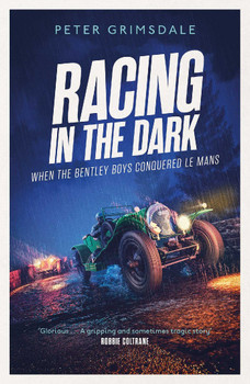 Racing in the Dark - How the Bentley Boys Conquered Le Mans (Peter Grimsdale)
