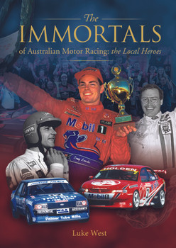 Immortals of Australian Motor Racing - The Local Heroes (Luke West) (9781925946987)