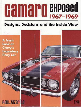 Camaro Exposed 1967-1969 - Designs, Decisions and the Inside View