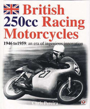 British Racing Motorcycles 250cc 1646 to 1959: An Era Of Ingenious Innovation
