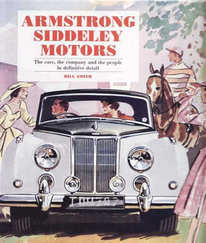 Armstrong Siddeley Motors: Cars, Company and The People in Definitive Details