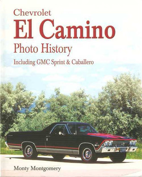 Chevrolet El Camino Photo History: Including GMC Sprint & Caballero