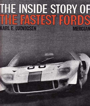 The Inside Story Of The Fastest Fords: The Design and Development Of The Ford GT