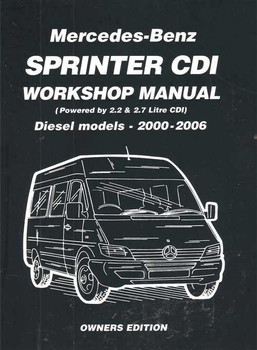 Mercedes - Benz Sprinter 2.2 & 2.7 Litre CDI, Diesel 2000 - 2006 Workshop Ma
