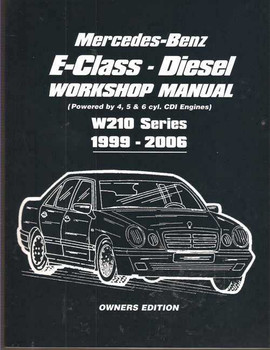 Mercedes - Benz E-Class CDI Diesel W210 1999 - 2006 Workshop Manual