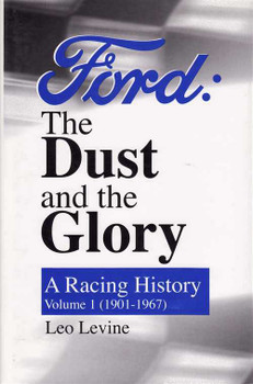 Ford The Dust and the Glory: A Racing History Volume 1 (1901 - 1967)