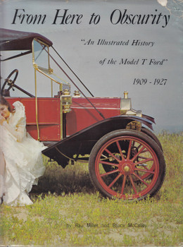 From Here To Obscurity: An Illustrated History Of Model T Ford 1909 - 1927