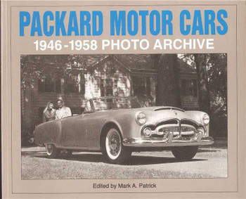 Packard Motor Cars: 1946 - 1958 Photo Archive