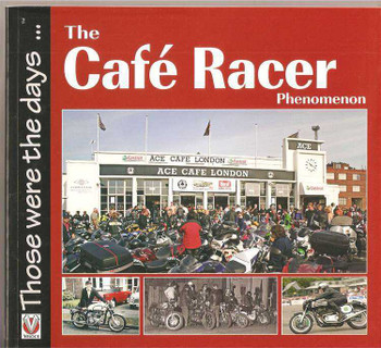 The Cafe Racer Phenomenon: Those Were The Days...