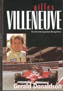 Gilles Villeneuve: The Life of the Legendary Racing Driver