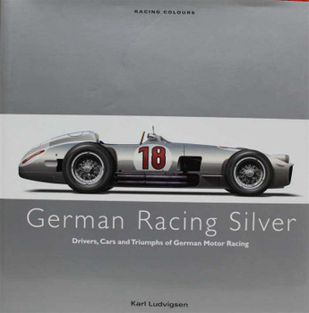 German Racing Silver: Drivers, Cars and Triumphs of German Motor Racing