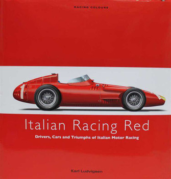 Italian Racing Red: Drivers, Cars and Triumphs of Italian Motor Racing