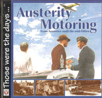 Austerity Motoring: From Armistice to the mid-Fifties: Those Were The Days...