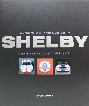 The Complete Book Of Shelby Automobiles: Cobras, Mustangs, Super Snakes
