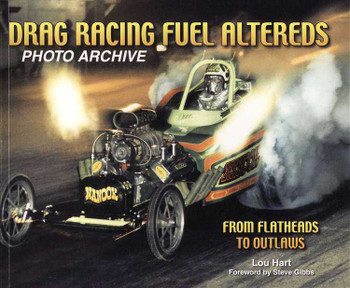 Drag Racing Fuel Altereds Photo Archive: From Flatheads To Outlaws