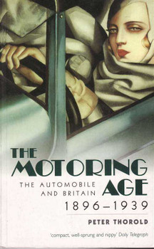 The Motoring Age: The Automobile And Britain 1896 - 1939