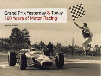 Grand Prix Yesterday and Today: 100 Years of Motor Racing