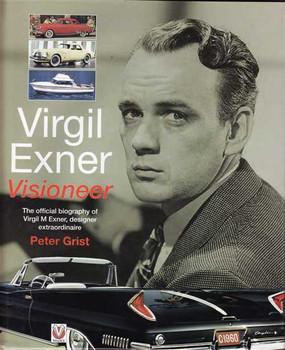 Virgil Exner Visioneer: The Official Biography of Virgil M Exner