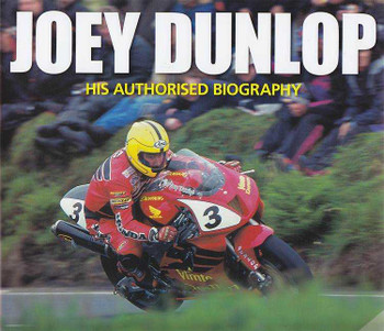 Joey Dunlop: His Authorised Biography
