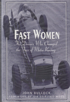 Fast Women - The Drivers Who Changed the Face of Motor Racing (John Bullock) Hardcover 1st Edn. 2002 (9781861054883)