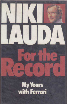 Niki Lauda For the Record: My Years with Ferrari