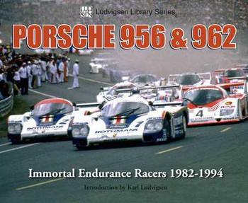 Porsche 956 and 962: Immortal Endurance Racers 1982 - 1994