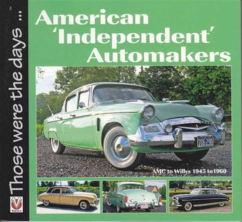American Independent Automakers: AMC to Willys 1945 to 1960