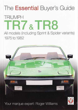 Triumph TR7, TR8 (incl. Sprint and Spider) 1975 - 1982: The Essential Buyer's Gu