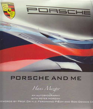 Porsche and Me: The Authobiography of Hans Mezger with Peter Morgan