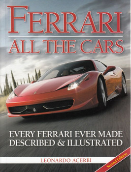 Ferrari All The Cars: Every Ferrari Ever Made Described & Illustrated (2nd Edition)