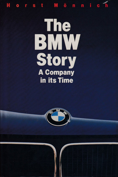 The BMW Story - A Company in its Time (Horst Monnich)