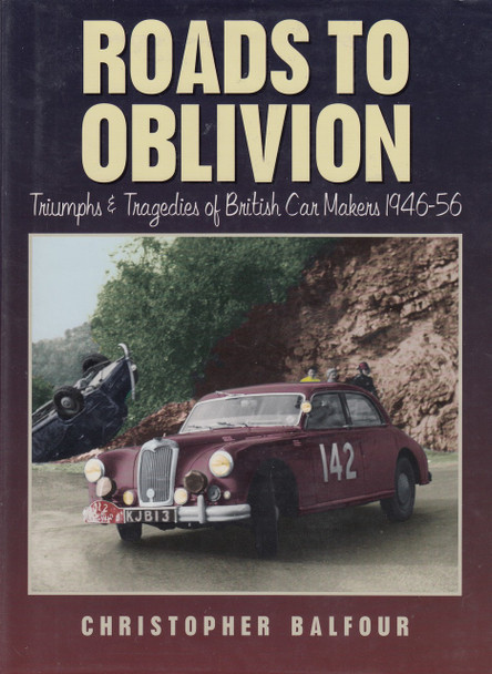 Roads To Oblivion - Triumphs & Tragedies of British Car Makers 1946-56