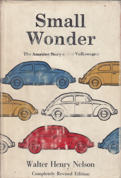 Small Wonder - The Amazing Story of the Volkswagen Beetle (Walter Henry Nelson, 1967, 2nd edition)